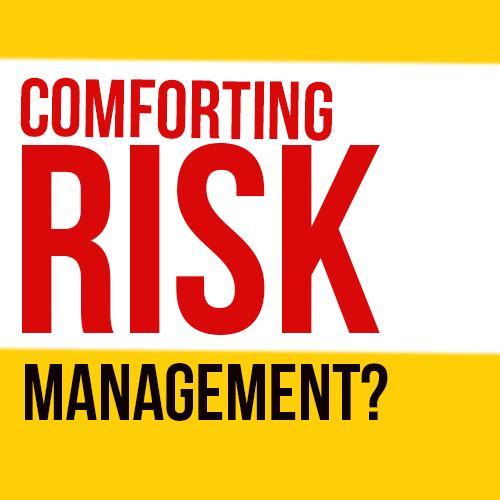 Comforting Risk Management