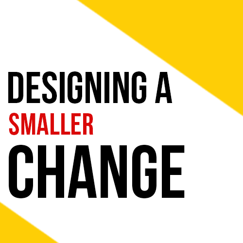 Designing A Smaller Change