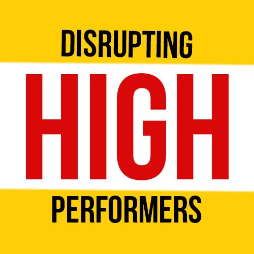 Disrupting High Performers