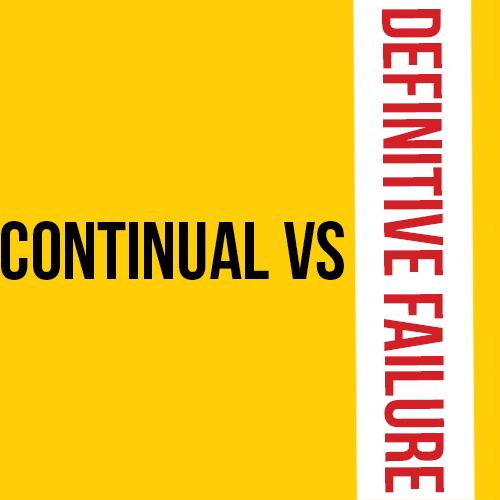 Continual vs Definitive Failure