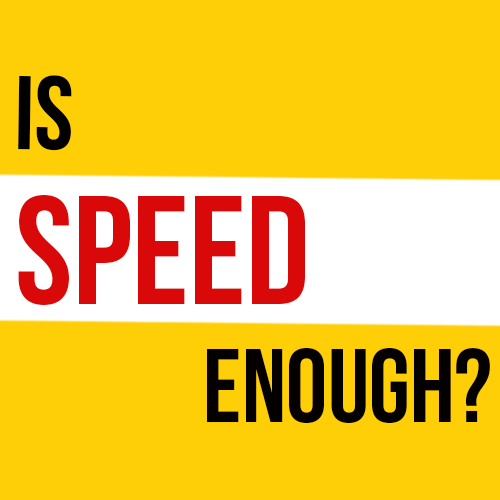 Is Speed Enough?